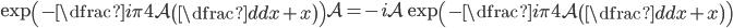 \exp \left(-\dfrac{i\pi}{4} \mathcal{A} \left( \dfrac{d}{dx}+x \right) \right) \mathcal{A}=-i\mathcal{A}\exp \left(-\dfrac{i\pi}{4} \mathcal{A} \left( \dfrac{d}{dx}+x \right) \right)