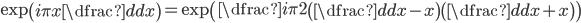 \exp \left(i\pi x\dfrac{d}{dx} \right)=\exp \left(\dfrac{i\pi}{2} \left( \dfrac{d}{dx}-x\right) \left( \dfrac{d}{dx}+x \right) \right)