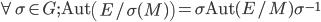 \forall \sigma \in G;\,\, {\rm Aut}\left(E/\sigma(M)\right) = \sigma {\rm Aut}(E/M)\sigma^{-1}