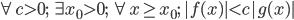 \forall c > 0;\;\exists x_0 > 0;\;\forall x \geq x_0;\; |f(x)| < c |g(x)|