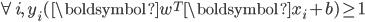 \forall i, \ y_{i}(\boldsymbol{w}^T \boldsymbol{x}_{i} + b) \ge 1