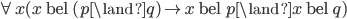 \forall x (x  \text{ bel } (p\land q) \rightarrow x  \text{ bel } p \land x  \text{ bel } q)