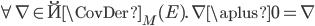 \forall\, \nabla \in \u{\CovDer}_M(E).\, \nabla \aplus 0 = \nabla