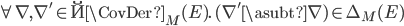 \forall\, \nabla, \nabla' \in \u{\CovDer}_M(E).\, (\nabla' \asubt \nabla) \in \Delta_M(E)