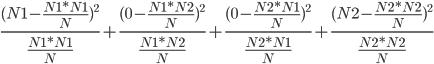 \frac{(N1-\frac{N1*N1}{N})^2}{\frac{N1*N1}{N}}+\frac{(0-\frac{N1*N2}{N})^2}{\frac{N1*N2}{N}}+\frac{(0-\frac{N2*N1}{N})^2}{\frac{N2*N1}{N}}+\frac{(N2-\frac{N2*N2}{N})^2}{\frac{N2*N2}{N}}