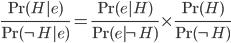 \frac{\Pr(H|e)}{\Pr(\neg H|e)}=\frac{\Pr(e|H)}{\Pr(e|\neg H)}\times\frac{\Pr(H)}{\Pr(\neg H)}