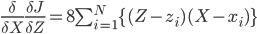 \frac{\delta}{\delta X}\frac{\delta J}{\delta Z}=8\sum_{i=1}^{N}\{(Z-z_i)(X-x_i)\}