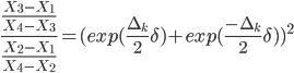 \frac{\frac{X_3-X_1}{X_4-X_3}}{\frac{X_2-X_1}{X_4-X_2}}=(exp(\frac{\Delta_k}{2}\delta) + exp(\frac{-\Delta_k}{2}\delta))^2