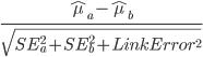 \frac{\hat{\mu}_{a}-\hat{\mu}_{b}}{\sqrt{SE^2_{a}+SE^2_{b}+LinkError^2}}