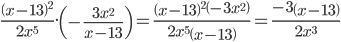 \frac{\left(x-13\right)^2}{2x^5}.\left(-\frac{3x^2}{x-13}\right)=\frac{\left(x-13\right)^2\left(-3x^2\right)}{2x^5\left(x-13\right)}=\frac{-3\left(x-13\right)}{2x^3}