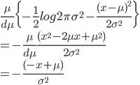 \frac{\mu}{d\mu}\{-\frac{1}{2}log2\pi\sigma^2-\frac{(x-\mu)^2}{2\sigma^2}\}\\=-\frac{\mu}{d\mu}\frac{(x^2-2\mu x+\mu^2)}{2\sigma^2}\\=-\frac{(-x+\mu)}{\sigma^2}
