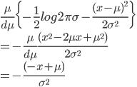 \frac{\mu}{d\mu}\{-\frac{1}{2}log2\pi\sigma-\frac{(x-\mu)^2}{2\sigma^2}\}\\=-\frac{\mu}{d\mu}\frac{(x^2-2\mu x+\mu^2)}{2\sigma^2}\\=-\frac{(-x+\mu)}{\sigma^2}