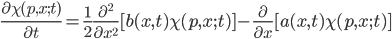 \frac{\partial \chi(p,x;t)}{\partial t}=\frac{1}{2}\frac{\partial^2}{\partial x^2}[b(x,t)\chi(p,x;t)]-\frac{\partial}{\partial x}[a(x,t)\chi(p,x;t)]