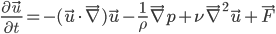 [cht]\frac{\partial \vec u}{\partial t}=-(\vec u \cdot \vec \nabla)\vec u-\frac{1}{\rho}\vec \nabla p + \nu {\vec \nabla}^2 \vec u + \vec F[/cht]