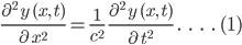 \frac{\partial ^2\:y\:(x,\:t)}{\partial \:x^2}=\frac{1}{c^{2}}\;\frac{\partial ^2\:y\:(x,\:t)}{\partial \:t^2}}\;.\;\;\;.\;\;\;.\;\;\;.\;(1)