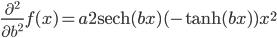 \frac{\partial ^2}{\partial b ^2} f(x) = a 2 \mathrm{sech}(b x) (- \mathrm{tanh}(b x)) x ^2