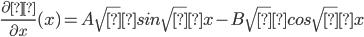 \frac{\partial φ }{\partial x}(x)=A\sqrtλ sin\sqrtλ x -B\sqrtλcos\sqrt λ x