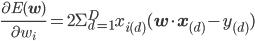 \frac{\partial E(\mathbf{w})}{\partial w_i} = 2 \Sigma_{d=1}^{D} x_{i(d)} (\mathbf{w} \cdot \mathbf{x}_{(d)}-y_{(d)})