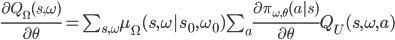 \frac{\partial Q_\Omega(s,\omega)}{\partial \theta} = \sum_{s,\omega} \mu_\Omega(s,\omega | s_0,\omega_0) \sum_a \frac{\partial \pi_{\omega,\theta}(a | s)}{\partial \theta} Q_U(s,\omega,a)