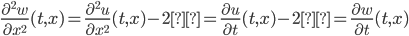 \frac{\partial^2 w}{\partial x^2}(t,x)=\frac{\partial^2 u}{\partial x^2}(t,x) -2ε=\frac{\partial u}{\partial t}(t,x)-2ε =\frac{\partial w}{\partial t}(t,x)