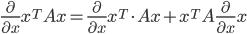 \frac{\partial}{\partial x} x^TAx=\frac{\partial}{\partial x} x^T\cdot Ax+x^TA\frac{\partial}{\partial x} x