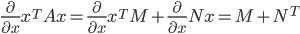 \frac{\partial}{\partial x} x^TAx=\frac{\partial}{\partial x}x^TM+\frac{\partial}{\partial x}Nx=M+N^T