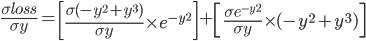 \frac{\sigma loss}{\sigma y} = \left[\frac{\sigma (-y^2 + y^3) }{\sigma y} \times e^{-y^2} \right] + \left[\frac{\sigma e^{-y^2} }{\sigma y} \times(-y^2 + y^3) \right]