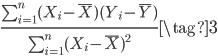 \frac{\sum^n_{i=1}(X_i - \bar{X})(Y_i - \bar{Y})}{\sum^n_{i=1}(X_i - \bar{X})^2} \tag{3}