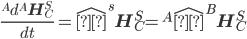\frac{^Ad{}^A\mathbf{H}^S_C}{dt}=\hat{ω}^s\mathbf{H}^S_C=^A\hat{ω}^B\mathbf{H}^S_C
