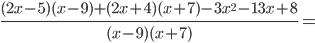 \frac{(2x -5)(x - 9)+( 2x+4)(x + 7)-3x ^{2}-13x + 8 }{(x -9)(x+7)} =