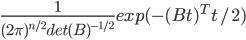 \frac{1}{(2\pi)^{n/2} det(B)^{-1/2}} exp(-(Bt)^T t/2)