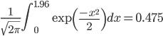 \frac{1}{\sqrt{2\pi}}\int_0^{1.96}\exp\left(\frac{-x^2}{2}\right)dx=0.475