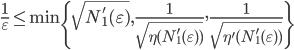 \frac{1}{\varepsilon} \leq \min\{\sqrt{N_1'(\varepsilon)}, \frac{1}{\sqrt{\eta(N_1'(\varepsilon) )}}, \frac{1}{\sqrt{\eta'(N_1'(\varepsilon) )}}\}