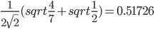 \frac{1}{2 \sqrt{2}} (sqrt{\frac{4}{7}} + sqrt{\frac{1}{2}}) = 0.51726