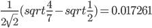 \frac{1}{2 \sqrt{2}} (sqrt{\frac{4}{7}} - sqrt{\frac{1}{2}}) = 0.017261