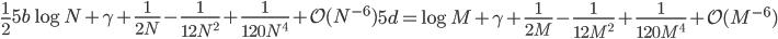 \frac{1}{2}\left%5b\log N +\gamma+\frac{1}{2N}-\frac{1}{12N^2}+\frac{1}{120N^4}+{\cal O}(N^{-6})\right%5d=\log M +\gamma+\frac{1}{2M}-\frac{1}{12M^2}+\frac{1}{120M^4}+{\cal O}(M^{-6})