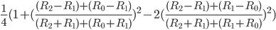 \frac{1}{4}(1+(\frac{(R_2-R_1)+(R_0-R_1)}{(R_2+R_1)+(R_0+R_1)})^2-2(\frac{(R_2-R_1)+(R_1-R_0)}{(R_2+R_1)+(R_1+R_0)})^2)