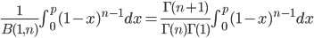 \frac{1}{B(1,n)}\int^p_0(1-x)^{n-1}dx = \frac{\Gamma(n+1)}{\Gamma(n)\Gamma(1)}\int^p_0(1-x)^{n-1}dx