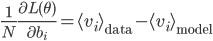 \frac{1}{N}\frac{\partial L(\theta)}{\partial b_i} =  \langle v_i\rangle_{\mathrm{data}}-\langle v_i\rangle_{\mathrm{model}}