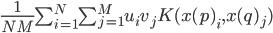 \frac{1}{NM}\sum_{i=1}^N \sum_{j=1}^M u_i v_j K(x(p)_i,x(q)_j)
