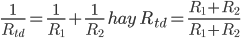 \frac{1}{R_{td}}=\frac{1}{R_1}+\frac{1}{R_2}\ hay\ R_{td}=\frac{R_1+R_2}{R_1+R_2}