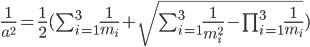 \frac{1}{a^2}=\frac{1}{2} (\sum_{i=1}^3 \frac{1}{m_i} + \sqrt{\sum_{i=1}^3 \frac{1}{m_i^2}-\prod_{i=1}^3\frac{1}{m_i}})