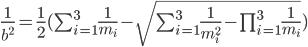 \frac{1}{b^2}=\frac{1}{2} (\sum_{i=1}^3 \frac{1}{m_i}- \sqrt{\sum_{i=1}^3 \frac{1}{m_i^2}-\prod_{i=1}^3\frac{1}{m_i}})