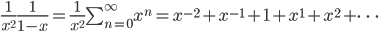 \frac{1}{x^{2}}\frac{1}{1-x}=\frac{1}{x^{2}}\sum_{n=0}^{\infty}x^{n}=x^{-2}+x^{-1}+1+x^1+x^{2}+\cdots