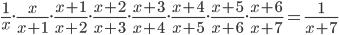 \frac{1}{x}.\frac{x}{x+1}.\frac{x+1}{x+2}.\frac{x+2}{x+3}.\frac{x+3}{x+4}.\frac{x+4}{x+5}.\frac{x+5}{x+6}.\frac{x+6}{x+7}=\frac{1}{x+7}