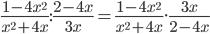 \frac{1-4x^2}{x^2+4x}:\frac{2-4x}{3x}=\frac{1-4x^2}{x^2+4x}.\frac{3x}{2-4x}
