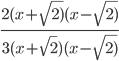 \frac{2(x + \sqrt{2)}(x - \sqrt{2)}}{3(x + \sqrt{2})(x - \sqrt{2)}