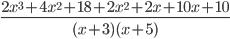 \frac{2x ^{3}+4x ^{2 }+18+2x ^{2 }+2x+10x+10 }{(x+3)(x+5)}