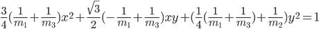\frac{3}{4}(\frac{1}{m_1}+\frac{1}{m_3})x^2+\frac{\sqrt{3}}{2}(-\frac{1}{m_1}+\frac{1}{m_3})xy+(\frac{1}{4}(\frac{1}{m_1}+\frac{1}{m_3})+\frac{1}{m_2})y^2=1