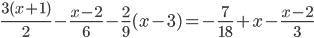 \frac{3(x + 1)}{2}- \frac{x-2}{6}-\frac{2}{9}(x - 3) =- \frac{7}{18}+x - \frac{x - 2}{3}